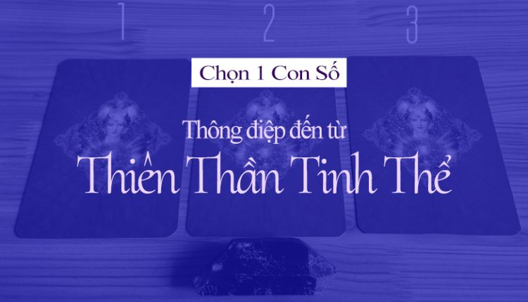 Chọn 1 Con Số – Thông Điệp Đến Từ Thiên Thần Tinh Thể